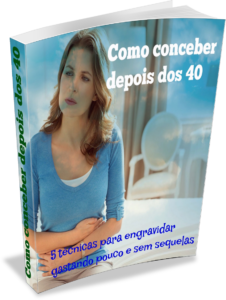 Ebook Como Engravidar depois de 40 226x300 - A Endometriose, a causa do diagóstico de infertilidade inexplicado